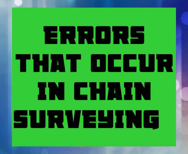 Errors that occur in chain surveying