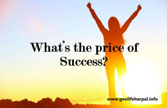 In our life Success comes with a price! So what's the price?