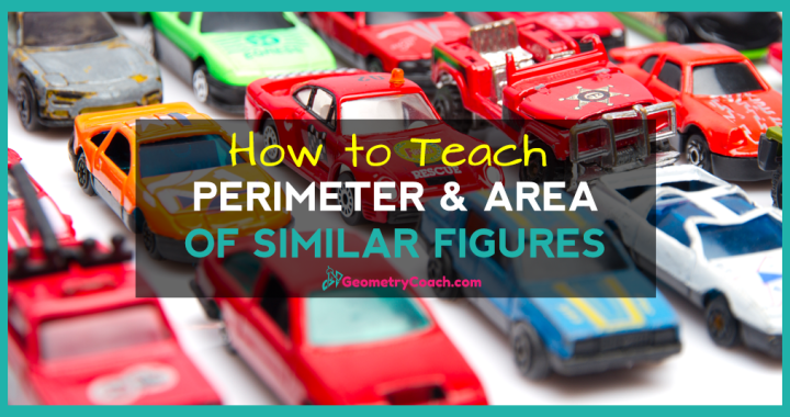 How To Teach Perimeter And Area Of Similar Figures Geometry Coach