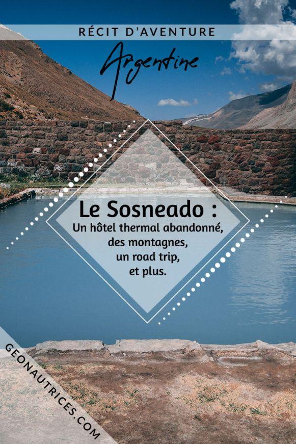 Le Sosneado en Argentine. A la découverte d'un ancien hôtel thermal, au milieu des montagnes. Un paysage à couper le souffle. Suivez nous pour une journée d'aventure pas loin de San Rafael. #roadtrip #argentine #sosneado #aventure #thermes