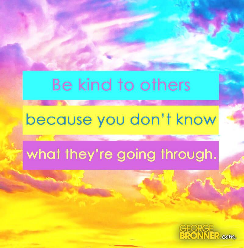 Be Kind To Others - GeorgeBronner.com | Notes, Quotes ...