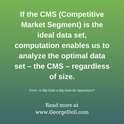 If the CMS (Competitive Market Segment) is the ideal data set, computation enables us to analyze the optimal data set - the CMS - regardless of size.