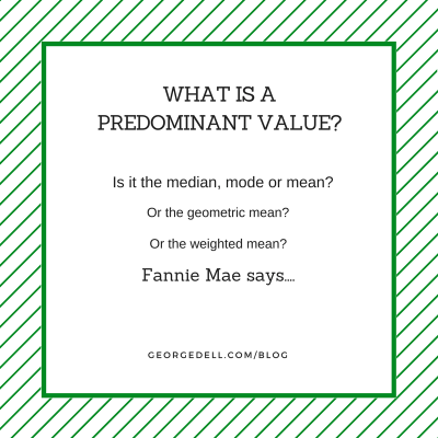 What is a Predominant Value? Is it the median, mode or mean? Or the geometric mean? Or the weighted mean? Fannie Mae says...
