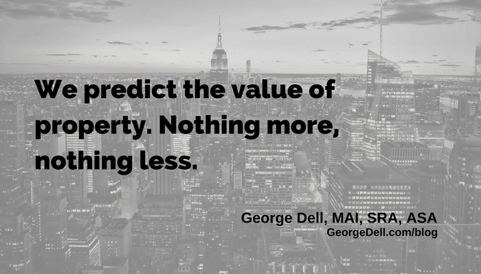 We predict the value of property. Nothing more, nothing less. George Dell, MAI, SRA, ASA. GeorgeDell.com/blog