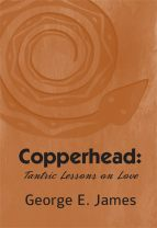 Copperhead: Tantric Lessons on Love by George James