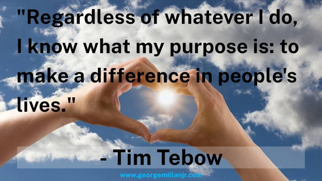 My purpose is to make a difference in people's lives - Tim Tebow