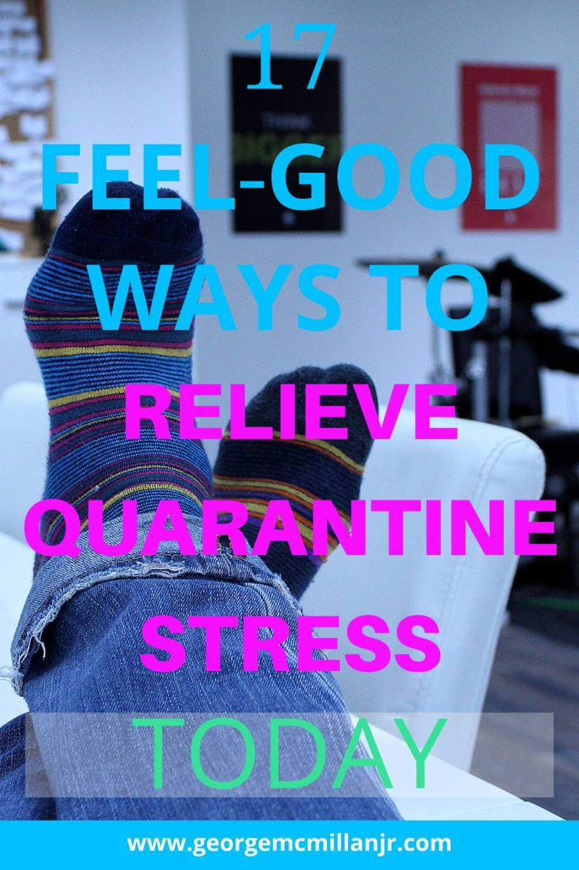 17 Feel-Good Ways to Relieve Quarantine Stress Today