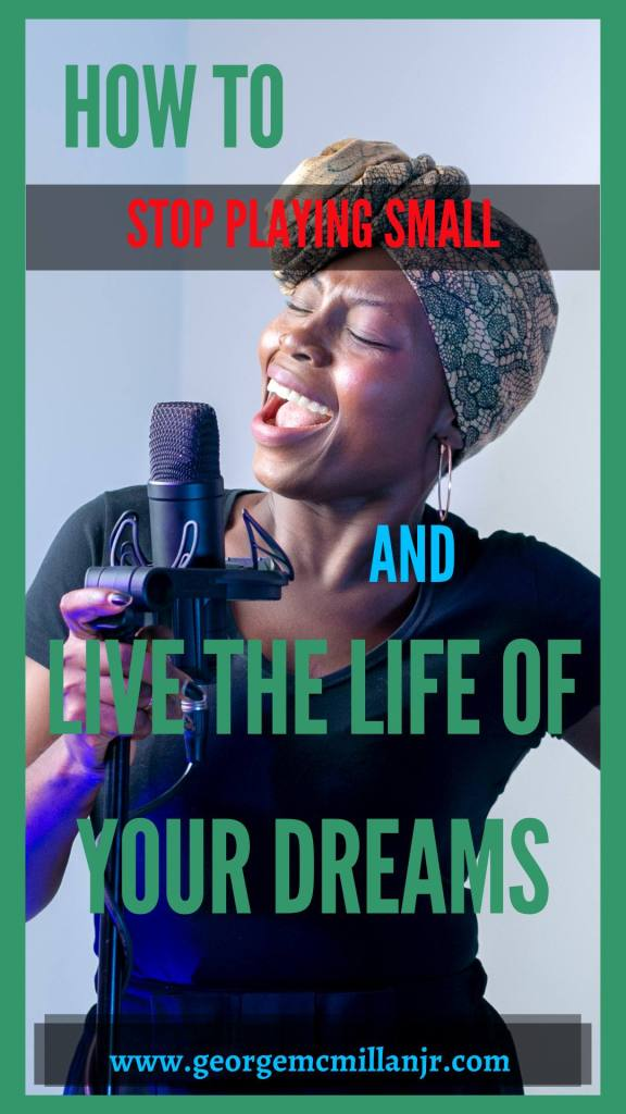 A Pinterest blog image of a black woman singing that says Stop Playing Small Life of Your Dreams