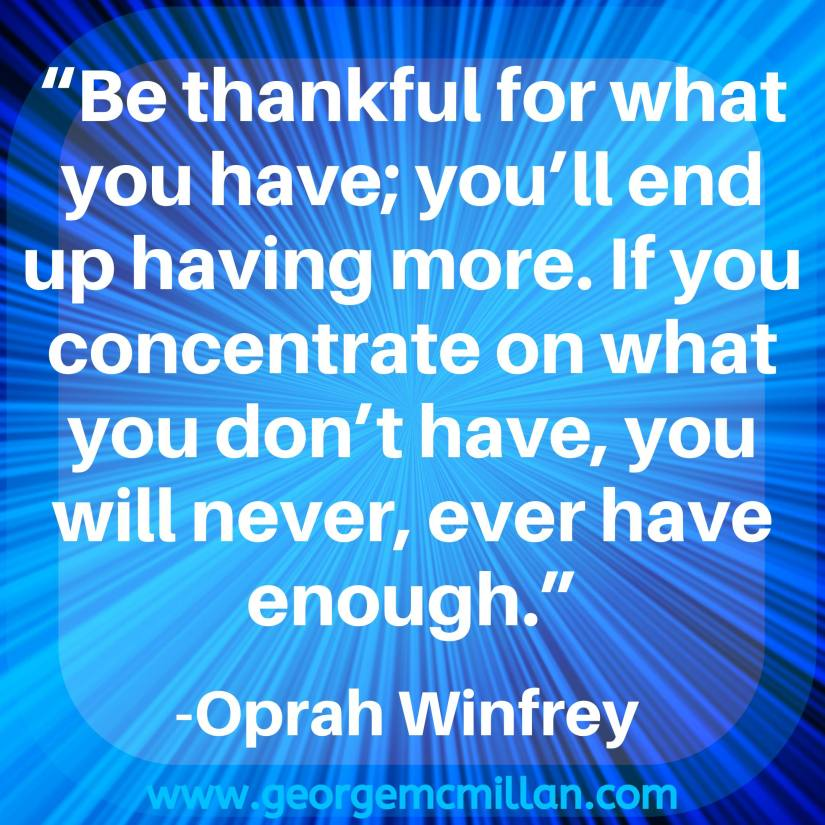 "A blue social media image that says ""Be thankful for what you have; you'll end up having more. If you concentrate on what you don't have, you will never, ever have enough."" -Oprah Winfrey"