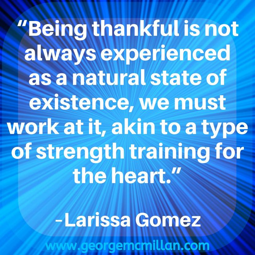 "A blue Instagram image quote that says, ""Being thankful is not always experienced as a natural state of existence, we must work at it, akin to a type of strength training for the heart."" – Larissa Gomez"