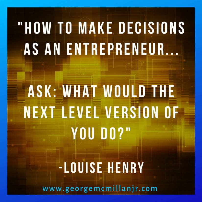 "A yellow blog image with a quote that says, ""How to make decisions as an entrepreneur? Ask: What would the next level version of you do? -Louise Henry."
