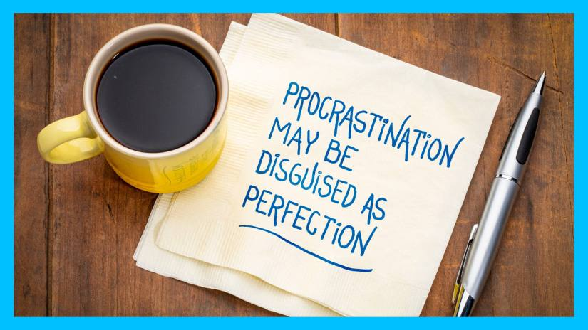 A blog post image of a coffee cup and piece of paper that says procrastination may be disguised as perfection.