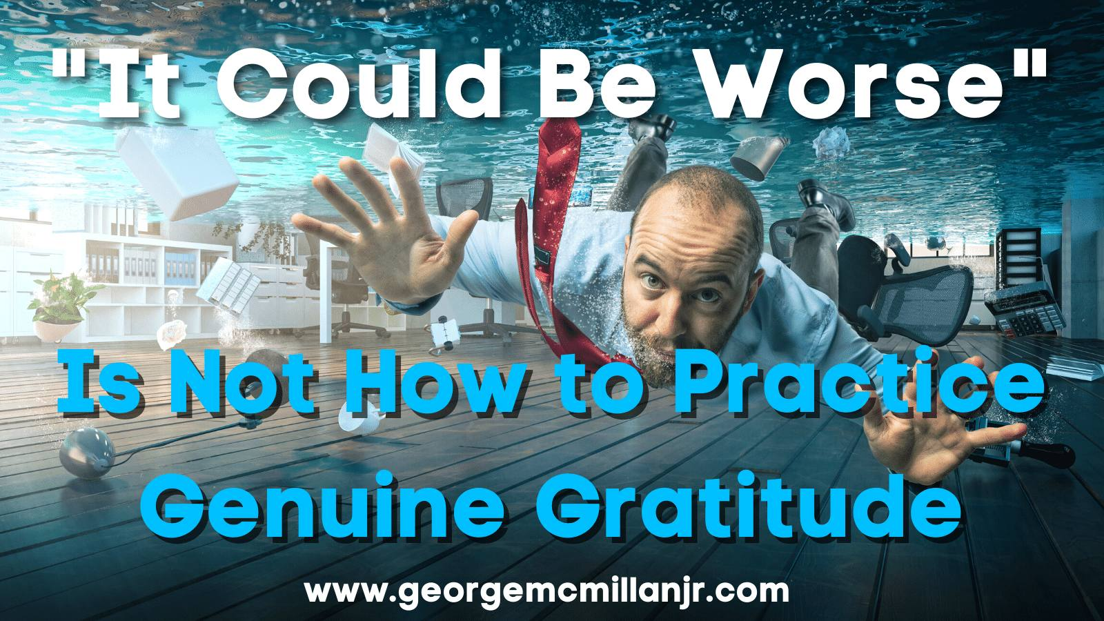 "Blog post feature image of a man underwater in his office. The title says, ""It Could Be Worse"" Is Not How to Practice Genuine Gratitude."