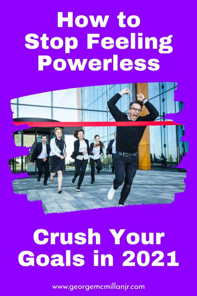 A pinterest pin image of a man breaking through the finish line, reaching his goals, with a title that says How to Stop Feeling Powerless and Crush Your Goals in 2021.