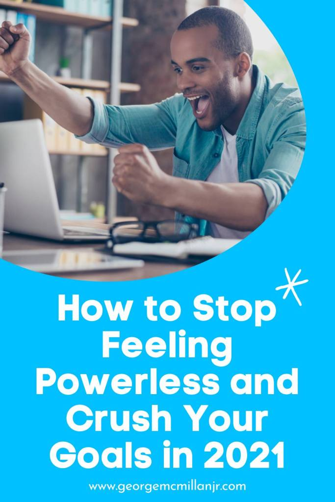 A Pinterest pin image of an entrepreneur celebrating that he reached his goal. With a title that says, How to Stop Feeling Powerless and Crush Your Goals in 2021.
