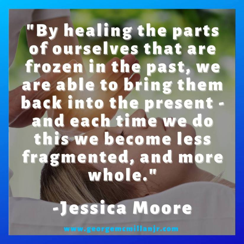 """An image of a hands on healing session, with a Jessica Moore quote that says, """"By healing the parts of ourselves that are frozen in the past, we are able to bring them back into the present - and each time we do this we become less fragmented, and more whole."""""""