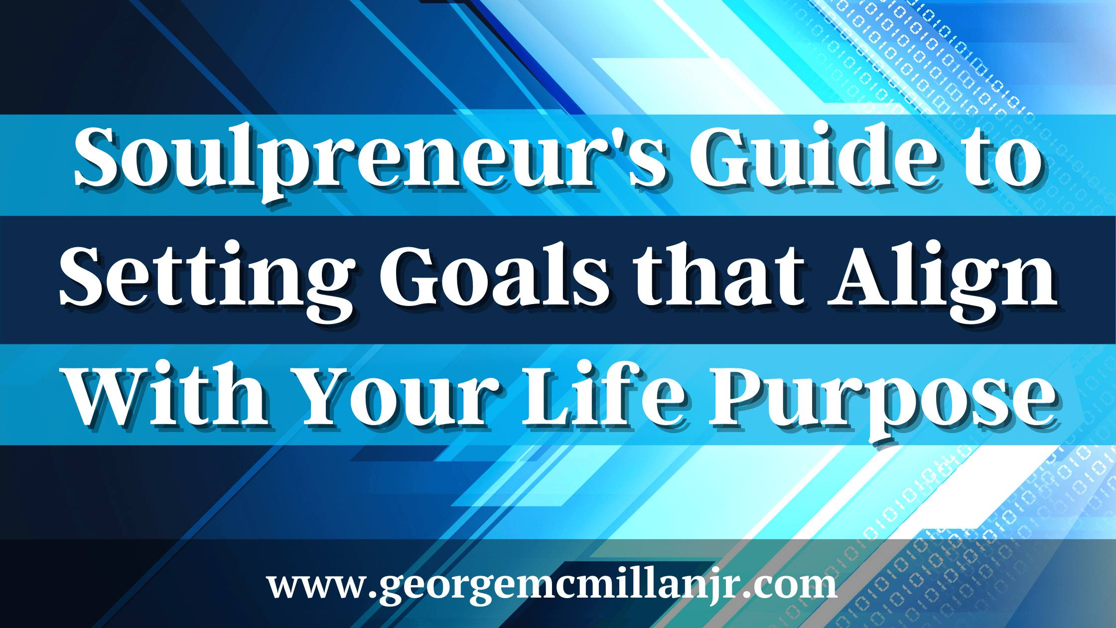 A blue banner for a personal development blog post titled, Soulpreneur's Guide to Setting Goals that Align With Your Life Purpose.
