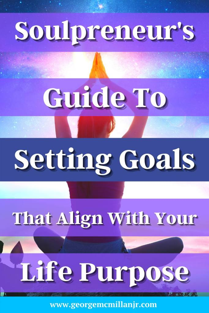 A purple and blue Pinterest image for a personal development blog post of a woman doing meditation, titled, Soulpreneur's Guide to Setting Goals that Align With Your Life Purpose.