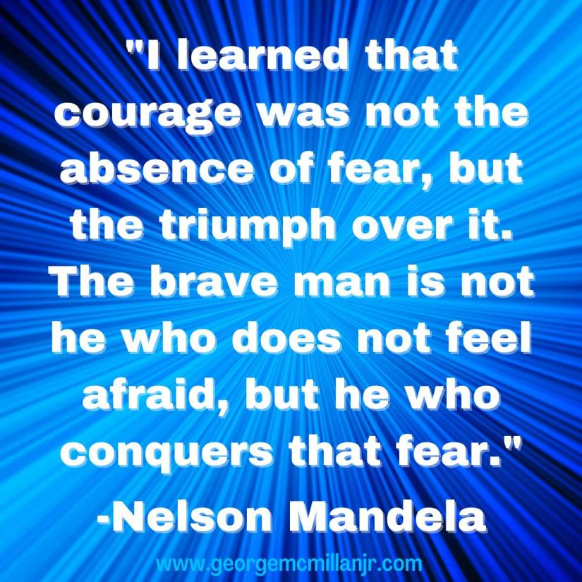 """A blue background square picture quote that says, """"I learned that courage was not the absence of fear, but the triumph over it. The brave man is not he who does not feel afraid, but he who conquers that fear."""" -Nelson Mandela"""