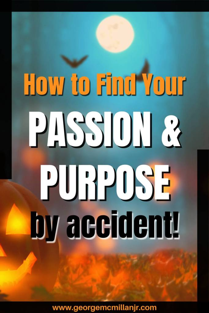 A halloween pinterest image with the title, How to Find Your Passion and Purpose ... by accident!