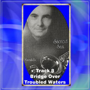 Sacred Sax 8 Bridge Over Troubled Waters