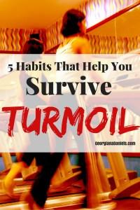5 Habits That Help You Survive Turmoil