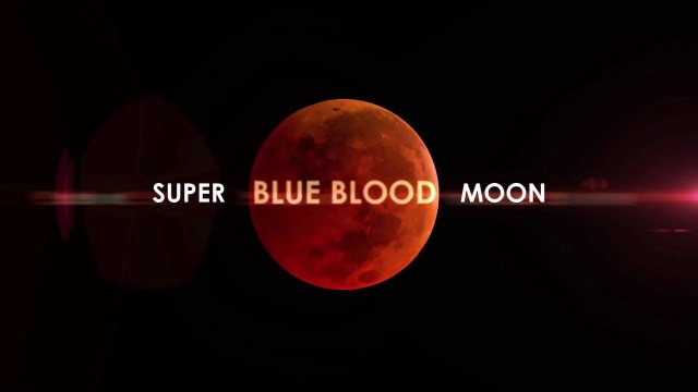Super Blue Blood Moon and Lunar Eclipse
