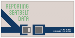 Reporting Seatbelt Data: It's not as Easy as Buckling Your Seatbelt