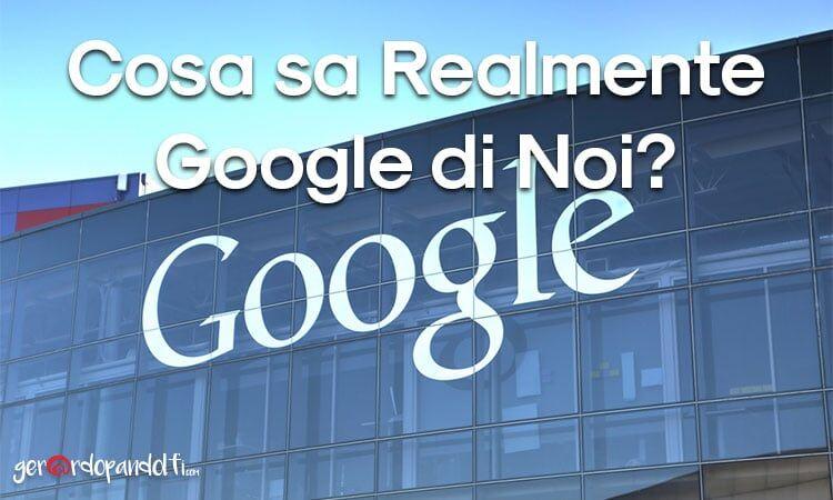 cosa_sa_realmente_google_di_noi