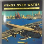 Wings Over Water: A Chronicle Of The Flying Boats And Amphibians Of The Twentieth Century