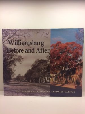 Williamsburg Before and After: The Rebirth of Virginia's Colonial Capital