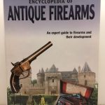 The Complete Encyclopedia of Antique Firearms: An Expert Guide to Firearms and Their Development