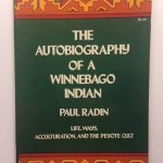 The Autobiography of a Winnebago Indian: Life, Ways, Acculturation and the Peyote Cult