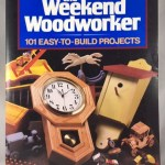 The Weekend Woodworker: 101 Easy-To-Build Projects