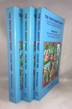 The Truth About Mary: A Scriptural Introduction to the Mother of Jesus for Bible-Believing Christians (3-Volume Set Complete