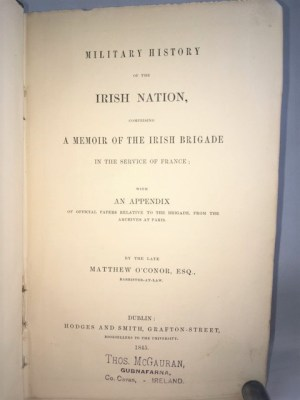 Military History of the Irish Nation, comprising a Memoir of the Irish Brigade in the service of France with an Appendix of official papers relative to the brigade, from the archives at Paris