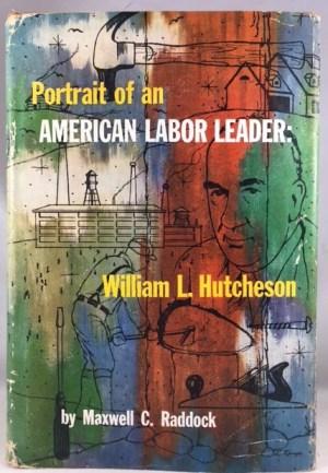 Portrait of an American Labor Leader: William L. Hutcheson