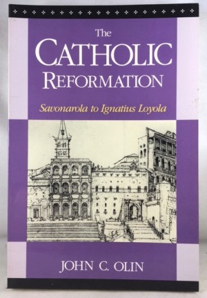 The Catholic Reformation: Savonarola to St. Ignatius Loyola