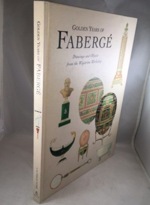 Golden Years of Faberge: Drawings and Objects from the Wigstrom Workshop