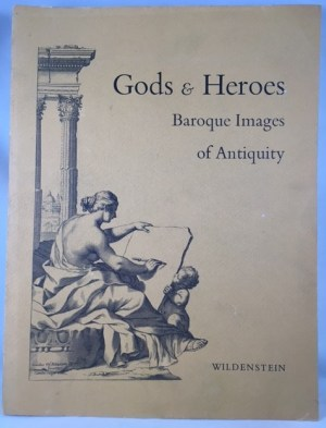 Gods and Heroes. Baroque Images of Antiquity. A Loan Exhibition from North American Collections for the Benefit of the Archeological Exploration of Sardis - October 30, 1968 - January 4, 1969