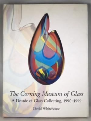 The Corning Museum of Glass: A Decade of Glass Collecting, 1990-1999