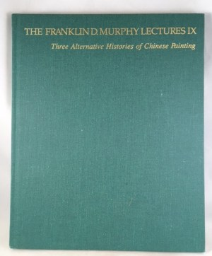 Three Alternative Histories of Chinese Painting (The Franklin D. Murphy Lectures: No. IX)