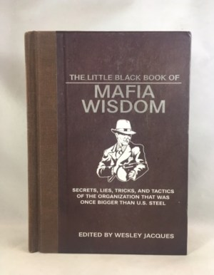 The Little Black Book of Mafia Wisdom: Secrets, Lies, Tricks, and Tactics of the Organization That Was Once Bigger Than U.S. Steel (Little Red Books)