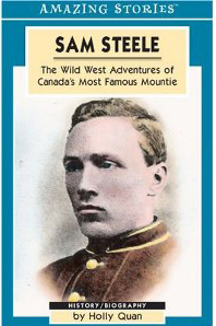Sam Steele: The Wild Adventures of Canada's Most Famous Mountie by Holly Quan (2/4)