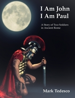 I Am John I Am Paul: A Story of Two Soldiers in Ancient Rome, by Mark Tedesco (2/5)
