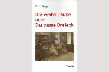 Cover Otto Nagel, Die weiße Taube oder Das nasse Dreieck