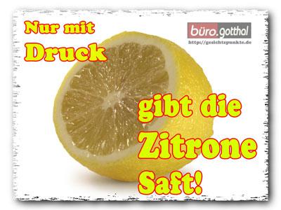 Nur mit Druck gibt die Zitrone Saft!