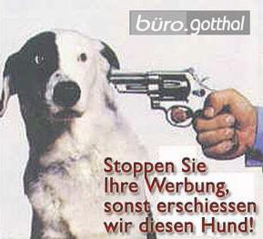Stoppen Sie ihre Werbung, sonst erschiessen wir diesen Hund!
