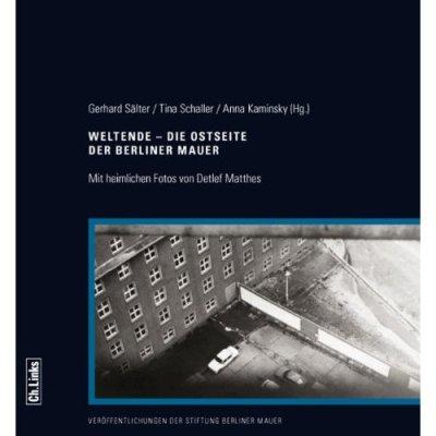 Weltende - Die Ostseite der Berliner Mauer (Verlag Ch. Links)