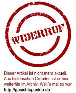 Dieser Artikel ist nicht mehr aktuell. Aus historischen Gründen ist er hier weiterhin im Archiv. Weil´s mal so war. https://gesichtspunkte.de